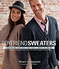 Boyfriend Sweaters: 19 Designs for Him That You'll Want to Wear: Plus 19 Techniques That Help You Knit Almost Anything