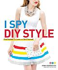 I Spy DIY Style: Find Fashion You Love and Do It Yourself Cover
