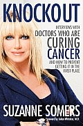 Knockout: Interviews with Doctors Who Are Curing Cancer--And How to Prevent Getting It in the First Place Cover