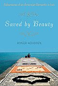 Saved By Beauty: Adventures of an American Romantic in Iran, by Roger Housden