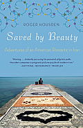 Saved by Beauty: Adventures of an American Romantic in Iran