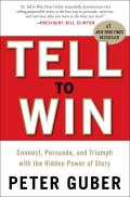 Tell to Win Connect Persuade & Triumph with the Hidden Power of Story