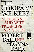 The Company We Keep: A Husband-and-Wife True-Life Spy Story Cover