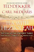 Tea with Hezbollah Sitting at the Enemies Table Our Journey Through the Middle East