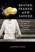 Beaten Seared & Sauced On Becoming a Chef at the Culinary Institute of America