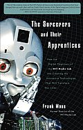 The Sorcerers and Their Apprentices: How the Digital Magicians of the MIT Media Lab Are Creating the Innovative Technologies That Will Transform Our L Cover
