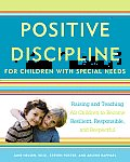 Positive Discipline for Children with Special Needs: Raising and Teaching All Children to Become Resilient, Responsible, and Respectful