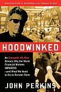Hoodwinked: An Economic Hit Man Reveals Why the World Financial Markets Imploded--And What We Need to Do to Remake Them Cover