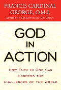 God in Action How Living the Faith Can Solve the Extraordinary Challenges Facing Us Today