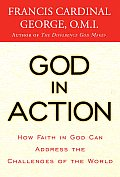God in Action: How Living the Faith Can Solve the Extraordinary Challenges Facing Us Today Cover