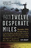 Twelve Desperate Miles The Epic World War II Voyage of the SS Contessa