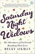 Saturday Night Widows The Adventures of Six Friends Remaking Their Lives