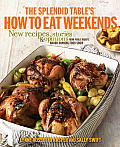 The Splendid Table's How to Eat Weekends: New Recipes, Stories, and Opinions from Public Radio's Award-Winning Food Show Cover