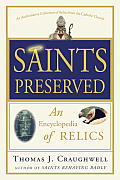 Saints Preserved: An Encyclopedia of Relics Cover