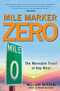Mile Marker Zero: The Moveable Feast of Key West Cover