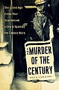 The Murder of the Century: The Gilded Age Crime That Scandalized a City and Sparked the Tabloid Wars Cover