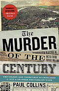 Murder of the Century The Gilded Age Crime That Scandalized a City & Sparked the Tabloid Wars