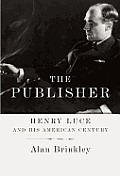 The Publisher: Henry Luce and His American Century Cover