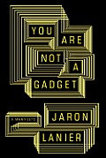 You Are Not a Gadget: A Manifesto Cover