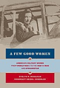 A Few Good Women: America's Military Women from World War I to the Wars in Iraq and Afghanistan Cover