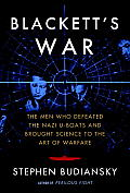 Blacketts War The Men Who Defeated the Nazi U Boats & Brought Science to the Art of Warfare