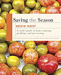 Saving the Season The Essential Guide to Home Canning Pickling & Preserving