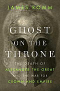 Ghost on the Throne: The Death of Alexander the Great and the Bloody Fight for His Empire Cover