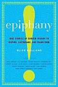 Epiphany True Stories of Sudden Insight to Inspire Encourage & Transform
