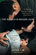 The World Is Bigger Now: An American Journalist's Release from Captivity in North Korea . . . a Remarkable Story of Faith, Family, and Forgiven