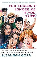 You Couldnt Ignore Me If You Tried The Brat Pack John Hughes & Their Impact on a Generation