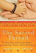 The Sacred Thread: A True Story of Becoming a Mother and Finding a Family--Half a World Away Cover