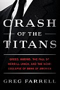 Crash of the Titans Greed Hubris the Fall of Merrill Lynch & the Near Collapse of Bank of America