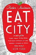 Eat the City A Tale of the Fishers Foragers Butchers Farmers Poultry Minders Sugar Refiners Cane Cutters Beekeepers Winemakers & Brewers Who Built New York
