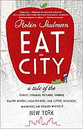 Eat the City: A Tale of the Fishers, Trappers, Hunters, Foragers, Slaughterers, Butchers, Poultry Minders, Sugar Refiners, Cane Cutt