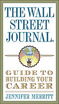 Wall Street Journal Guide to Building Your Career