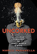 Uncorked: My Journey Through the Crazy World of Wine Cover