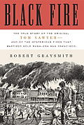 Black Fire The True Story of the Original Tom Sawyer & of the Mysterious Fires That Baptized Gold Rush Era San Francisco