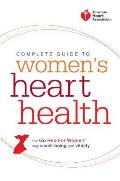 American Heart Association Complete Guide to Women's Heart Health: The Go Red for Women Way to Well-Being & Vitality Cover