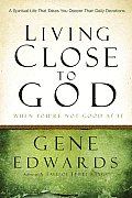 Living Close to God (When You're Not Good at It): A Spiritual Life That Takes You Deeper than Daily Devotions Cover