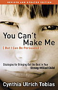You Can't Make Me (But I Can Be Persuaded), Revised and Updated Edition: Strategies for Bringing out the Best in Your Strong-Willed Child Cover