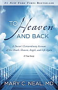 To Heaven & Back a Doctors Extraordinary Account of Her Death Heaven Angels & Life Again A True Story