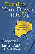 Turning Your Down Into Up: A Realistic Plan for Healing from Depression Cover
