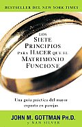 Los Siete Principios Para Hacer Que el Matrimonio Funcione = The Seven Principles for Making Marriage Work