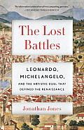 The Lost Battles: Leonardo, Michelangelo, and the Artistic Duel That Defined the Renaissance (Vintage)
