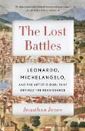 The Lost Battles: Leonardo, Michelangelo, and the Artistic Duel That Defined the Renaissance (Vintage)
