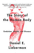 The Story of the Human Body: Evolution, Health, and Disease (Vintage)