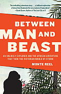 Between Man & Beast An Unlikely Explorer the Evolution Debates & the Afican Adventure That Took the Victorian World by Storm