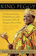 King Peggy An American Secretary Her Royal Destiny & the Inspiring Story of How She Changed an African Village