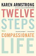 Twelve Steps To a Compassionate Life (10 Edition)