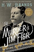 Murder of Jim Fisk for the Love of Josie Mansfield A Tragedy of the Gilded Age